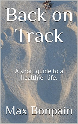 Back on Track: A short guide to a healthier life. (English Edition)