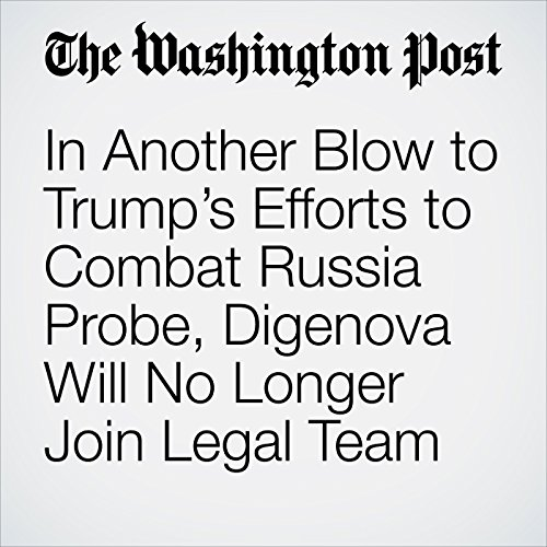 In Another Blow to Trump's Efforts to Combat Russia Probe, Digenova Will No Longer Join Legal Team copertina
