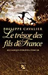 Le Trésor des fils de France: Le marquis d'Orgèves, T1 par Cavalier