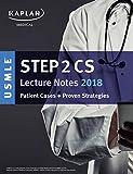 USMLE Step 2 CS Lecture Notes 2018: Patient Cases + Proven Strategies (Kaplan USMLE Step 2 Cs Prep) (Kaplan Test Prep)