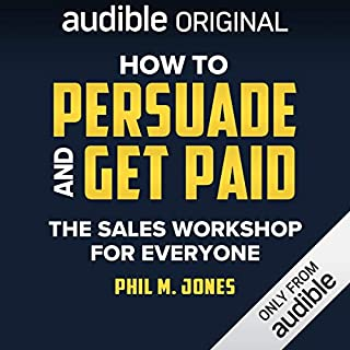 How to Persuade and Get Paid     The Sales Workshop for Everyone              Written by:                                                                                                                                 Phil M. Jones                               Narrated by:                                                                                                                                 Phil M. Jones                      Length: 4 hrs and 39 mins     11 ratings     Overall 4.3