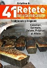 41 de Retete Dulci si Sarate de Sarbatori – Traditionale dar si Indraznete: Carte de Bucate si Povete Pretioase (41 de Rețete Unele Tradiționale, Altele Îndrăznețe)
