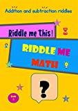 Riddle Me This, Riddle Me Maths: Grade 2-3, Addition And Subtraction Riddles, Ages 7-9 (English Edition)