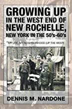 Growing Up in the West End of New Rochelle, New York in the 50's-60's: My Life, My Neighborhood (Up The West)
