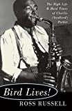 Bird Lives!: The High Life And Hard Times Of Charlie (yardbird) Parker