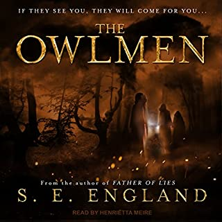 The Owlmen                   By:                                                                                                                                 S. E. England                               Narrated by:                                                                                                                                 Henrietta Meire                      Length: 7 hrs and 56 mins     20 ratings     Overall 4.2