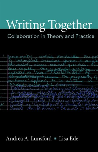 Writing Together: Collaboration in Theory and Practice (Bedford/St. Martin's Series in Rhetoric and Composition)