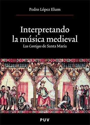 Interpretando la música medieval del siglo XIII: Las Cantigas de Santa María (Oberta, Band 113)
