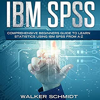 IBM SPSS: Comprehensive Beginners Guide to Learn Statistics Using IBM SPSS from A-Z                   By:                                                                                                                                 Walker Schmidt                               Narrated by:                                                                                                                                 George Prova                      Length: 3 hrs and 14 mins     25 ratings     Overall 5.0
