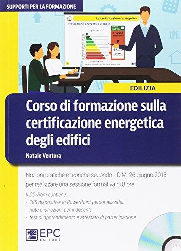 Corso di formazione sulla certificazione energetica degli edifici. Nuova ediz. Con CD-ROM