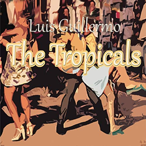 Luis Guillermo The Tropicals
