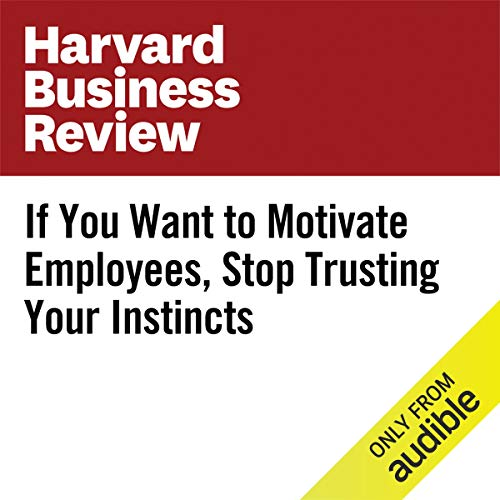 If You Want to Motivate Employees, Stop Trusting Your Instincts audiobook cover art