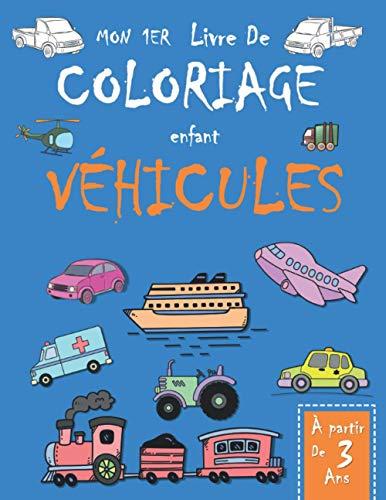 Mon 1er Livre De Coloriage Enfant VÉHICULES — À partir de 3 Ans: Livre de Coloriages Camion Avion Voiture Train Bateau pour garçons et filles   60 grands dessins uniques de véhicules de transport .