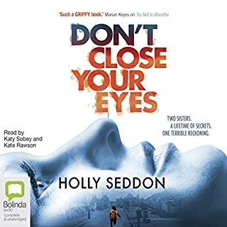 Don't Close Your Eyes                   By:                                                                                                                                 Holly Seddon                               Narrated by:                                                                                                                                 Katy Sobey,                                                                                        Kate Rawson                      Length: 10 hrs and 3 mins     510 ratings     Overall 4.1