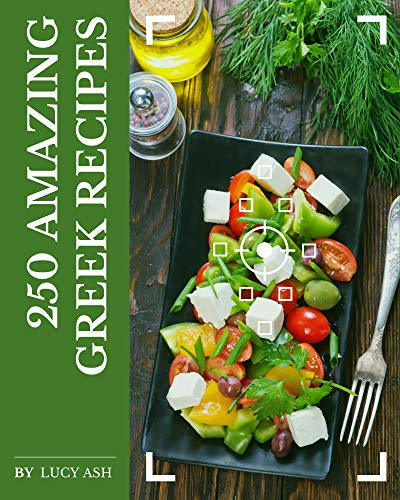 250 Amazing Greek Recipes: Best Greek Cookbook for Dummies (English Edition)