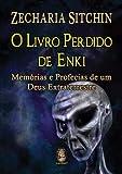 O livro perdido de Enki: Memórias e profecias de um Deus extraterrestre