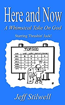 Here and Now: A Whimsical Take on God by [Jeff Stilwell]