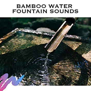 Bamboo Water Fountain Sounds