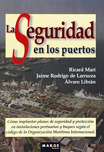 La seguridad en los puertos: Cómo implantar planes de seguridad y protección en instalaciones portuarias y buques según el código de la Organización Marítima Internacional: 0 (Biblioteca de logística)