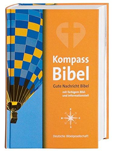 Kompass-Bibel: Gute Nachricht Bibel mit farbigem Bild- und Informationsteil. Mit den Spätschriften des Alten Testaments