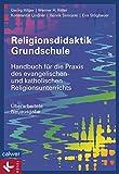 Religionsdidaktik Grundschule: Handbuch für die Praxis des evangelischen und katholischen Religionsunterrichts - Überarbeitete Neuausgabe - - - Georg Hilger