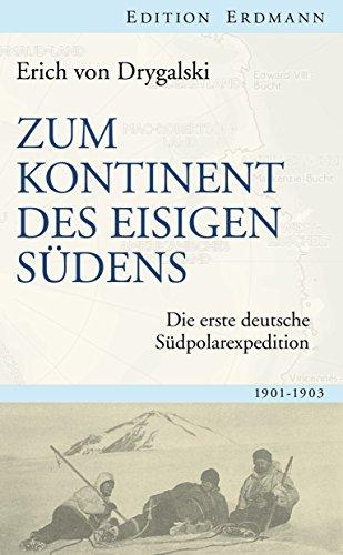 Zum Kontinent des eisigen Südens: Die erste deutsche Südpolarexpedition 1901-1903 (Edition Erdmann)