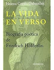 La Vida En Verso. Biografía Poética De Friedrich Hölderlin (Libros Hiperión)
