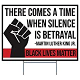 Black Lives Matter Yard Sign - Double Sided - 24 x 18'' Corrugated Yard Sign - MLK Quote There Comes a time When Silence is Betrayal Yard Stakes Included