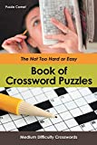 The Not Too Hard or Easy Book of Crossword Puzzles: Medium Difficulty Crosswords
