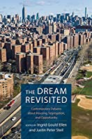 The Dream Revisited: Contemporary Debates About Housing, Segregation, and Opportunity in the Twenty-First Century