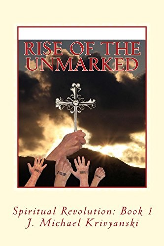Book: Rise of the Unmarked - Spiritual Revolution Book 1 by J. Michael Krivyanski