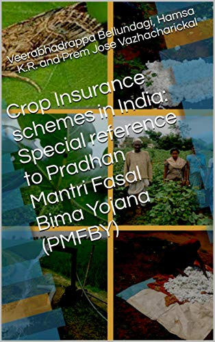 Crop Insurance schemes in India: Special reference to Pradhan Mantri Fasal Bima Yojana (PMFBY) (English Edition)
