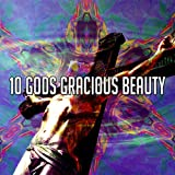 10 Gods Gracious Beauty [Explicit]