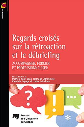 Regards croisés sur la rétroaction et le débriefing: Accompagner, former et professionnaliser (French Edition)