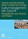 Kulturmanagement der Zukunft: Perspektiven aus Theorie und Praxis - Verena Lewinski-Reuter