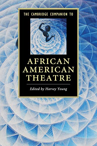The Cambridge Companion to African American Theatre (Cambridge Companions to Literature)