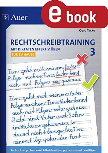 Rechtschreibtraining Mit Diktaten effektiv üben 3: Rechtschreibprobleme mit hilfreichen Lerntipps zeitsparend bewältigen - für zu Hause (3. Klasse)