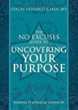 The No Excuses Guide to Uncovering Your Purpose: Finding It, Living It, Loving It! - Stacey Demarco