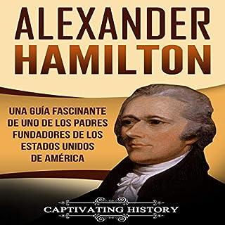 Alexander Hamilton: Una guía fascinante de uno de los padres fundadores de los Estados Unidos de América [Alexander Hamilton: A Captivating Guide to One of the Founding Fathers of the United States of America] audiobook cover art