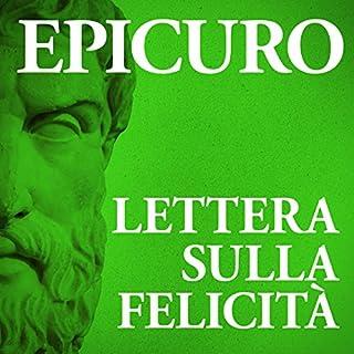 Lettera sulla felicità                   Di:                                                                                                                                 Epicuro                               Letto da:                                                                                                                                 Claudio Moneta,                                                                                        Tina Venturi                      Durata:  23 min     92 recensioni     Totali 4,7