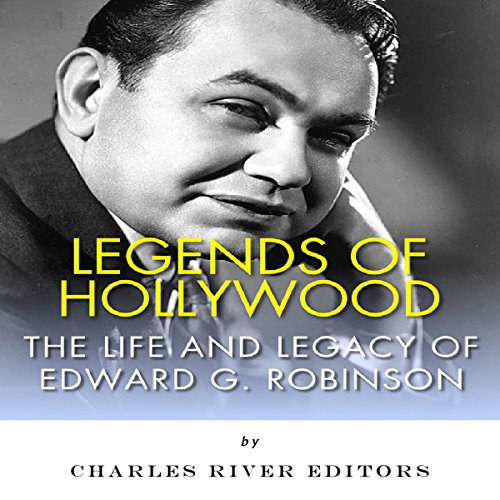 Legends of Hollywood: The Life and Legacy of Edward G. Robinson audiobook cover art
