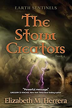 Earth Sentinels: The Storm Creators by [Elizabeth M. Herrera]