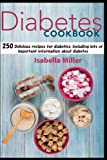 Diabetes cookbook: 250 Delicious recipes for diabetics, including lots of important information about diabetes