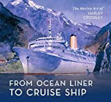 From Ocean Liner to Cruise Ship: The Marine Art of Harley Crossley (English Edition)