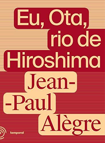 Eu, Ota, rio de Hiroshima: O dia que virou noite (Portuguese Edition)