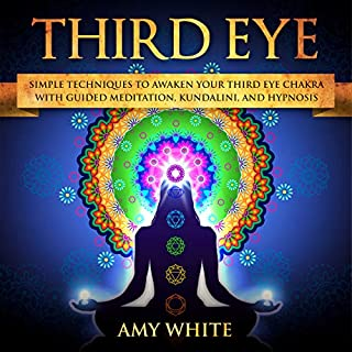 Third Eye: Simple Techniques to Awaken Your Third Eye Chakra with Guided Meditation, Kundalini, and Hypnosis audiobook cover art