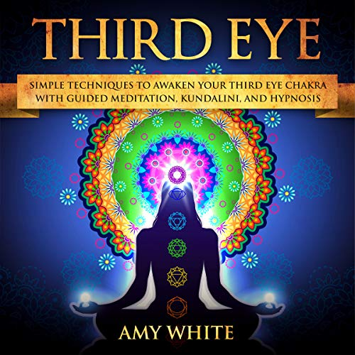 Third Eye: Simple Techniques to Awaken Your Third Eye Chakra with Guided Meditation, Kundalini, and Hypnosis                   By:                                                                                                                                 Amy White                               Narrated by:                                                                                                                                 Robin Howatt Shrock                      Length: 1 hr and 34 mins     1 rating     Overall 5.0