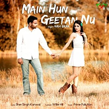 Main Hun Geetan Nu (feat. Willie Hill & Navi Brar)