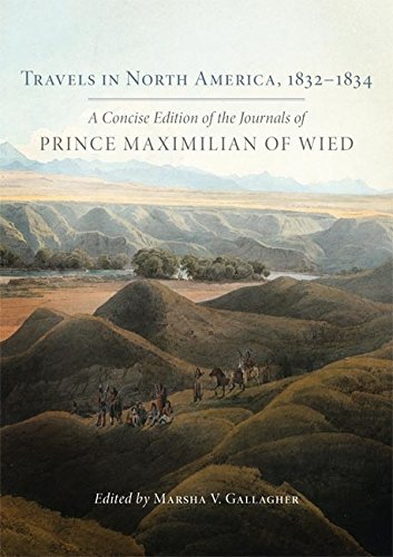 Travels in North America, 1832–1834: A Concise Edition of the Journals of Prince Maximilian of Wied (English Edition)