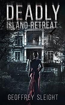 Deadly Island Retreat by [Geoffrey Sleight]